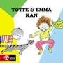 Totte & Emma, Totte & Emma kan
